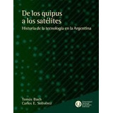 De Los Quipus A Los Satelites - Historia Tecnolog En Argenti