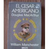 El César Americano Douglas Macarthur-aut-w.manchester-hm4