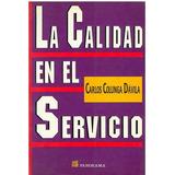 Libro, La Calidad En El Servicio De Carlos Colunga Dávila.