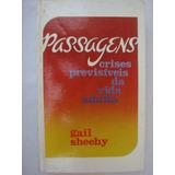Passagens Crises Previsíveis Da Vida Adulta - Gail Sheehy