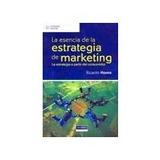 La Esencia De La Estrategia De Marketing Ricardo Homs