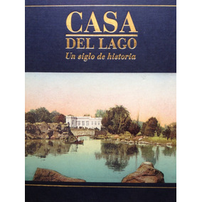 Casa Del Lago Un Siglo De Historia