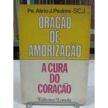 Oração De Amorização A Cura Do Coração, Alirio J. Pedri