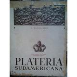 Platería Sudamericana - A. Taullard - Ed. Peuser 1947 - 1ra