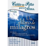 Caldo De Pollo Para El Alma Un Libro De Milagros / Canfield
