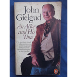 An Actor And His Time John Gielgud Autobiografía En Inglés