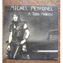 Michel Peyronel - A Toda Mákina - Vinilo Lp Nacional