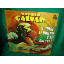 Manolo Galvan - Te Quise Te Quiero Y Te Querré - Lp Vinilo