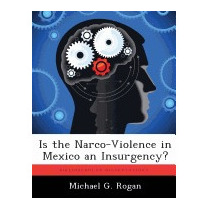 Libro Is The Narco-violence In Mexico An, Michael G Rogan