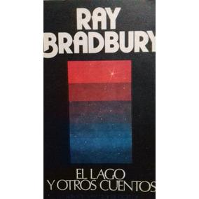 El Lago Y Otros Cuentos / Ray Bradbury .