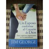 Un Esposo Conforme Al Corazon De Dios Nueva Edi Jim George