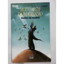 Livro Muito Além Da Imaginação - Maria De Regino