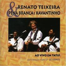 Cd Renato Teixeira & Pena Branca E Xavantinho Ao Vivo Tatuí