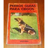 Perros Guías Para Ciegos, Rosa T. De Azar. D6