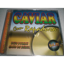 Cd Caviar Com Rapadura-vol.11 -novo/lacrado