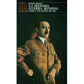 Michel, Henri - La Segunda Guerra Mundial. 2 Tomos Akal