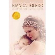 Bianca Toledo-a Historia De Um Milagre - Bianca Toledo