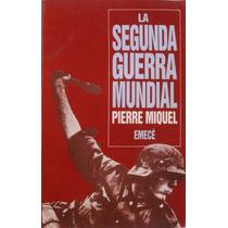 La Segunda Guerra Mundial. Pierre Miquel. 1990. Emece.
