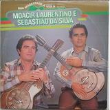 Lp Moacir Laurentino E Sebastião Da Silva (sua Majestade A