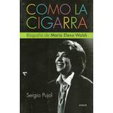 Como La Cigarra Biografia De Maria Elena Walsh Sergio Pujol