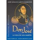 Don José: La Vida De San Martín - García Hamilton