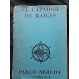 Pablo Neruda - Memorial Isla Negra - Cazador De Raices -1964