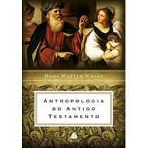 Antropologia Do Antigo Testamento - Hans Walter Wolff