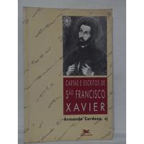 Cartas E Escritos De São Francisco Xavier - Armando Cardoso