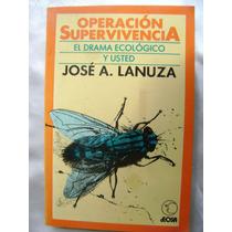 Operacion Supervivencia. El Drama Ecologico. J. Lanuza. $89