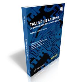 Taller De Arduino Un Enfoque Práctico Para Principiantes