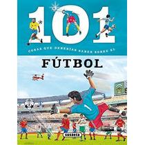 101 Cosas Que Deberías Saber Sobre El Fútbol Su Envío Gratis