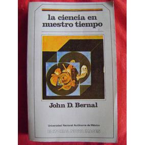 La Ciencia En Nuestro Tiempo - John D. Bernal