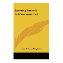Sporting Sonnets: And Other Verses, Alan Roderick Haig Brown