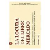 La Locura Del Libre Mercado; Peter A. Ubel