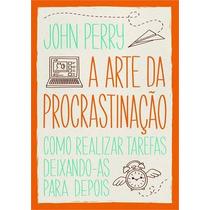 Livro A Arte Da Procrastinação De John Perry - Novo