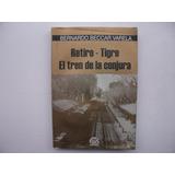 Retiro Tigre El Tren De La Conjura - Bernardo Beccar Varela