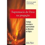 Supremacia De Deus Na Pregação - Livro - John Piper