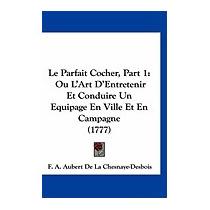 Libro Le Parfait Cocher, Part 1: Ou Lart, F A Aubert De La