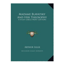 Madame Blavatsky And Her Theosophy: A Study, Arthur Lillie