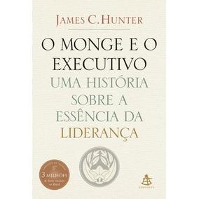 O Monge E O Executivo James C. Hunter Livro Frete Gratis