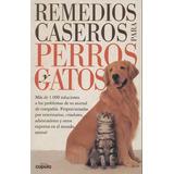Remedios Caseros Para Perros Y Gatos Libro Digital