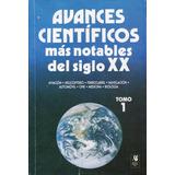 Libro Avances Cientificos Más Notables Del Siglo Xx