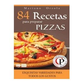 84 Recetas Para Preparar Pizzas Mariano Orzola + Regalos