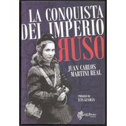 L3428. La Conquista Del Imperio Ruso. Juan C. Martini Real