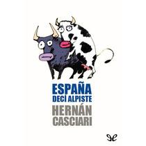 Espana Deci Alpiste Hernan Casciari - Libro