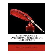 Emin Pascha: Eine Darstellung Seines Lebens Und, Emin Pasha