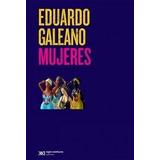 Mujeres - Galeano Eduardo - Siglo 21 - Nuevo Ultima Edicion