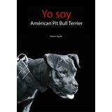 Libro Apbt - Yo Soy Américan Pit Bull Terrier - Envío Gratis