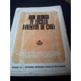 Don Alonso De Ercilla Inventor De Chile Pablo Neruda Y Otros