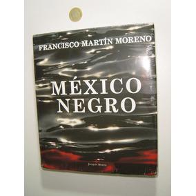 Libro México Negro De Francisco Martín Moreno Ed. Mortiz